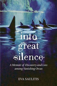 Into Great Silence, A Memoir Of Discovery And Loss Among Vanishing Orcas