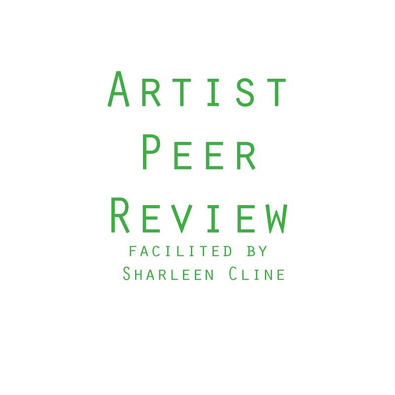 Artist Peer Review, Facilitated By Sharleen Cline