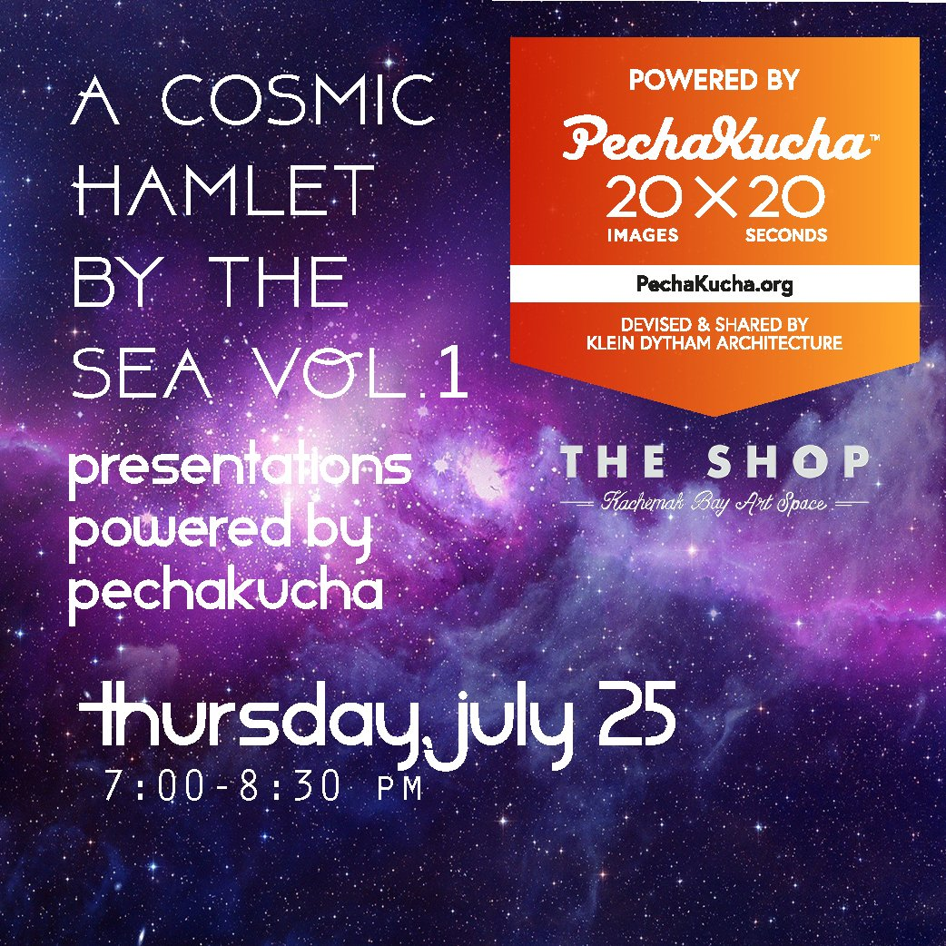 A Cosmic Hamlet By The Sea Vol. 1, Powered By PechaKucha